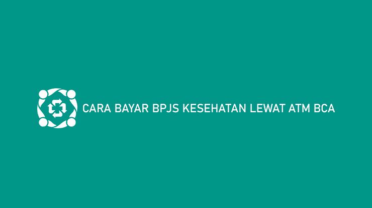 Cara Bayar BPJS Kesehatan Lewat ATM BCA