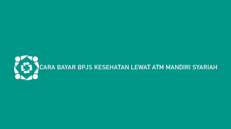 Cara Bayar BPJS Kesehatan Lewat ATM Mandiri Syariah