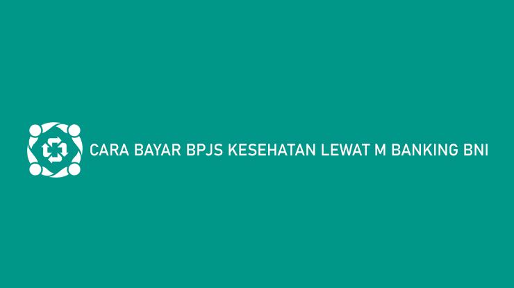 Cara Bayar BPJS Kesehatan Lewat M Banking BNI