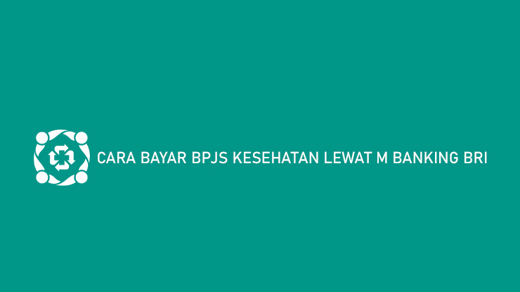 Cara Bayar BPJS Kesehatan Lewat M Banking BRI