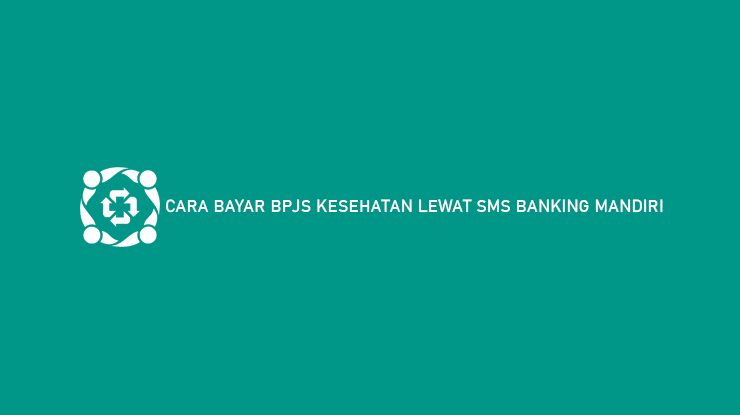 Cara Bayar BPJS Lewat SMS Banking Mandiri