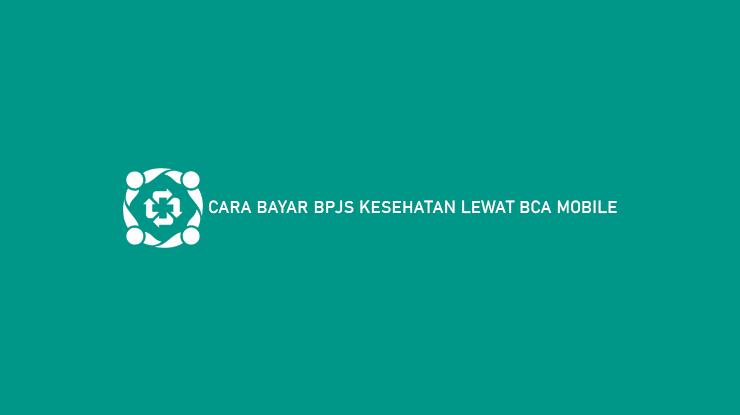 Cara Bayar BPJS Kesehatan Lewat BCA Mobile