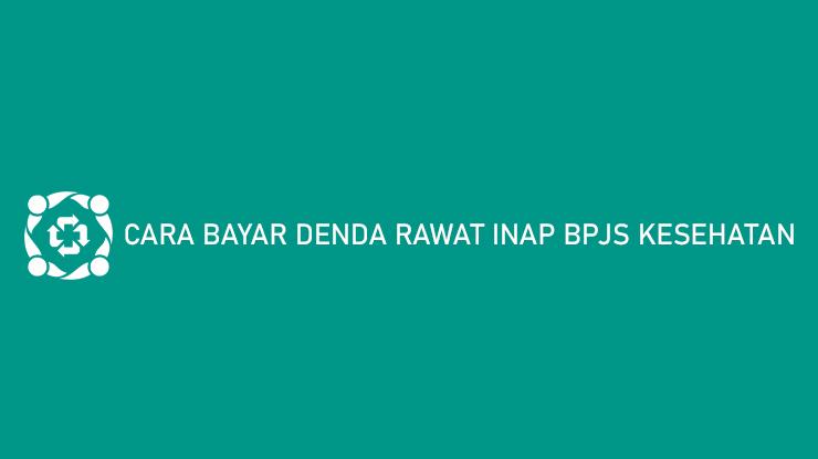 Cara Bayar Denda Rawat Inap BPJS Kesehatan