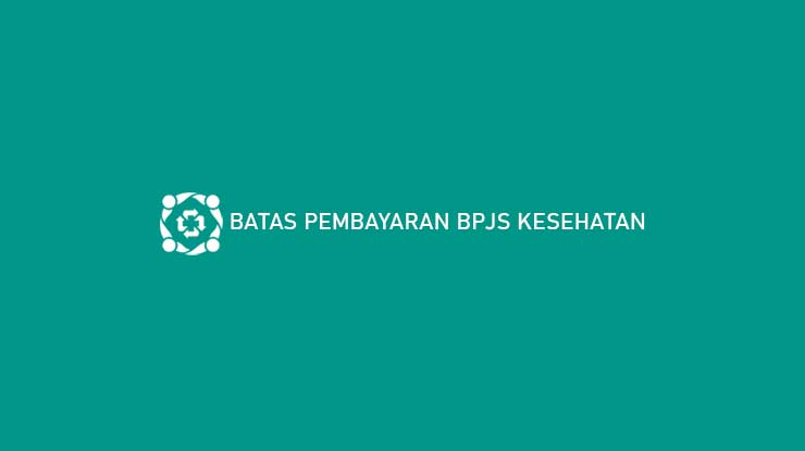 Batas Pembayaran BPJS Kesehatan