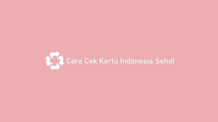 Cara Cek Kartu Indonesia Sehat