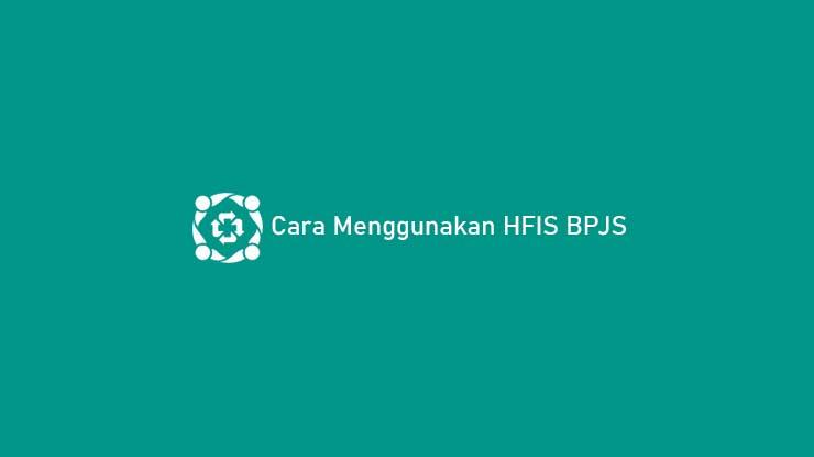 Cara Menggunakan HFIS BPJS