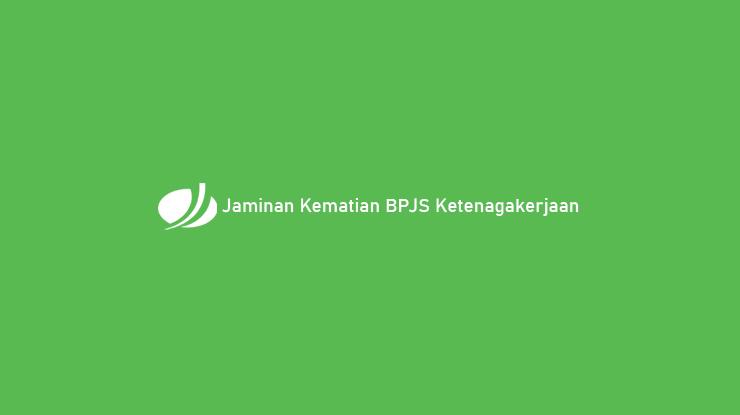 Jaminan Kematian BPJS Ketenagakerjaan