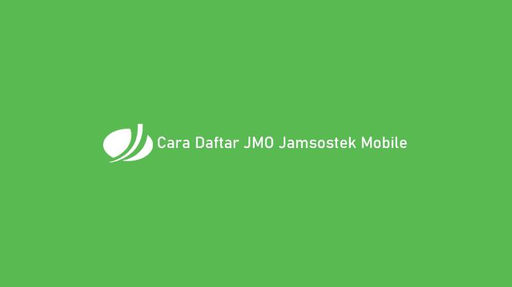 Cara Daftar JMO Jamsostek Mobile