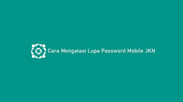 Cara Mengatasi Lupa Password Mobile JKN