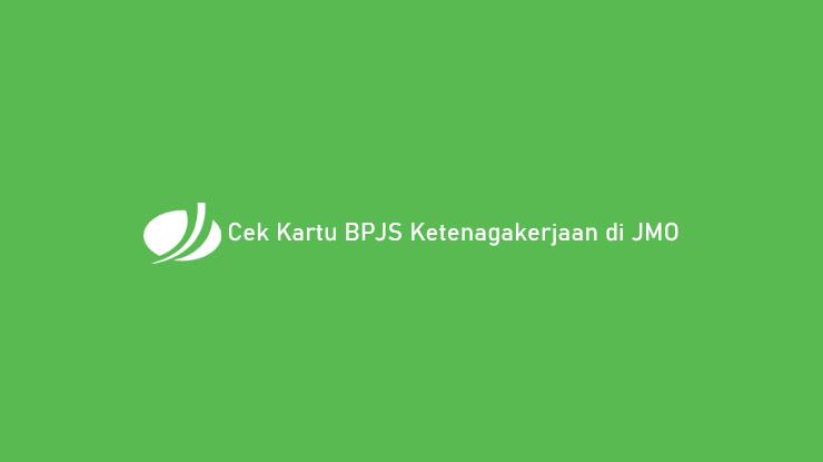Cek Kartu BPJS Ketenagakerjaan di JMO