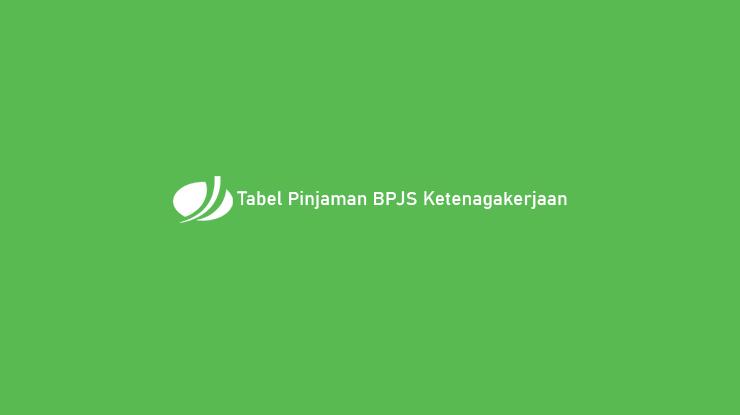 Tabel Pinjaman BPJS Ketenagakerjaan